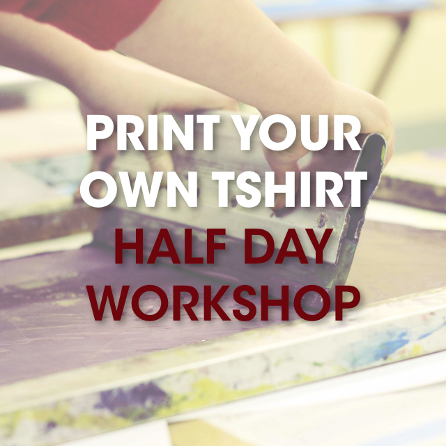 Print Your Own T-shirt / Half Day Workshop