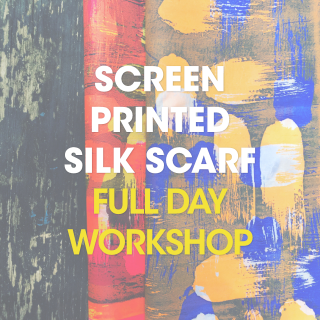 Screen Printed Silk Scarf / Full Day Workshop