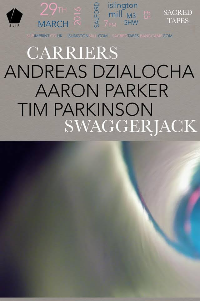 Slip & Sacred Tapes present: Carriers / Swaggerjack / Andreas Dzialocha / Aaron Parker / Tim Parkinson