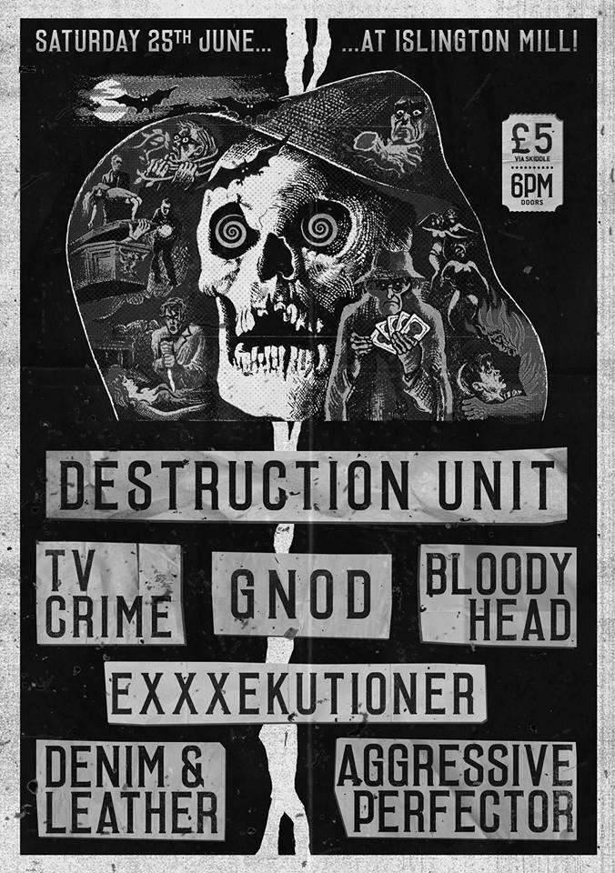 Destruction Unit / Gnod / TV Crime / Aggressive Perfector / Exxxekutioner / Bloody Head / Denim & Leather