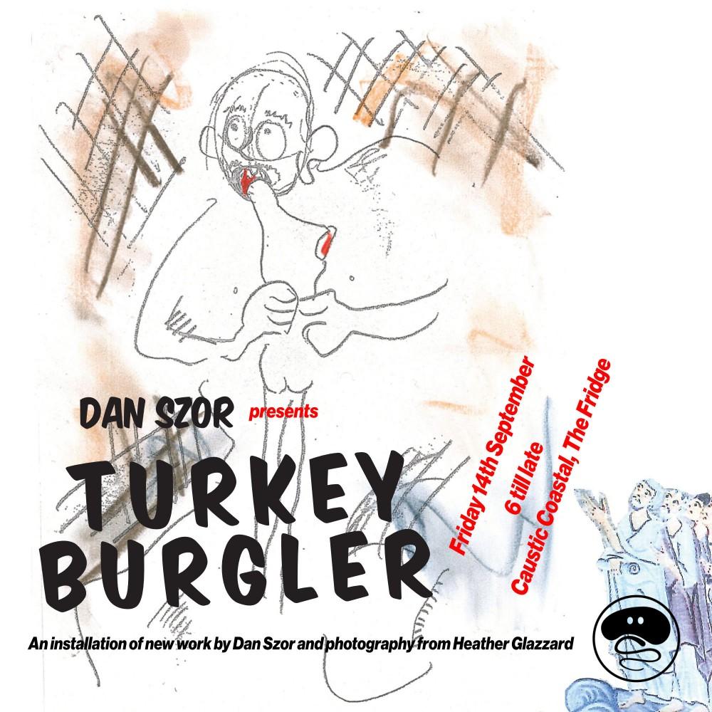 Exhibition Opening @ Caustic Coastal // Dan Szor – Turkey Burglar