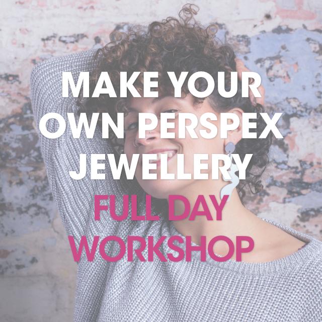 Perspex Jewellery / Full Day Workshop